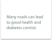 Many roads can lead to good health and diabetes control.