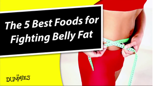 Video: 5 Best Foods for Fighting Belly Fat